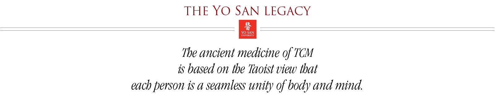 The Yo San Legacy - The ancient medicine of TCM is based on the Taoist view that each person is a seamless unity of body and mind.